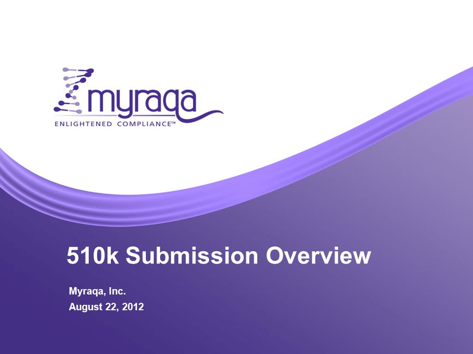 510k Submission Overview Myraqa, Inc. August 22, 2012
