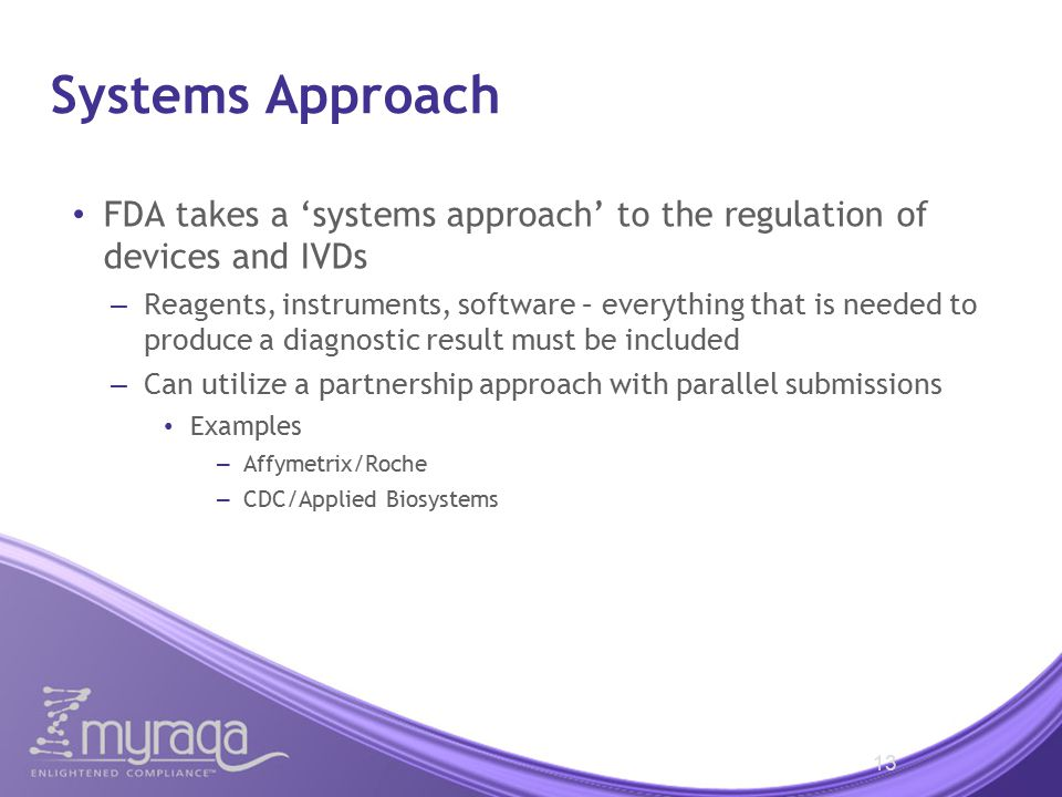 Systems Approach FDA takes a 'systems approach' to the regulation of devices and IVDs.
