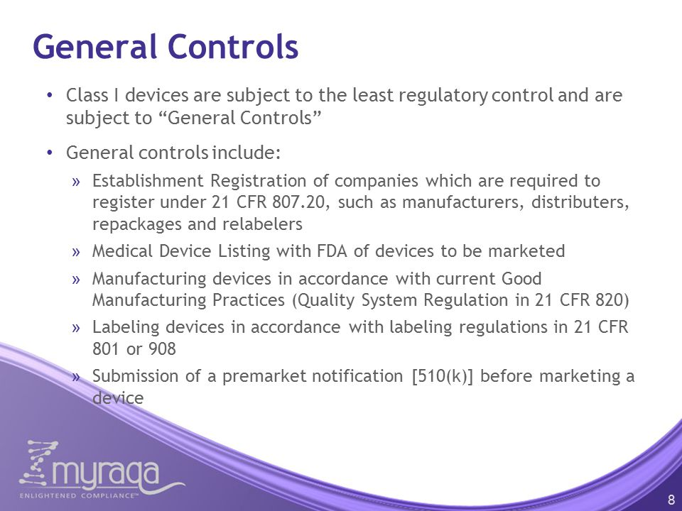 General Controls Class I devices are subject to the least regulatory control and are subject to General Controls