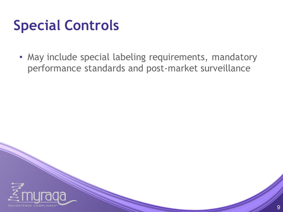 Special Controls May include special labeling requirements, mandatory performance standards and post-market surveillance.