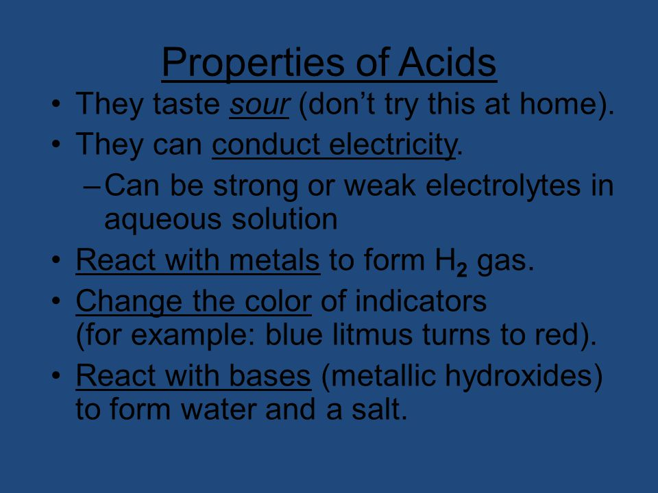 Properties of Acids They taste sour (don't try this at home).