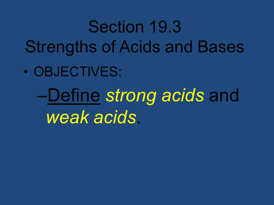 Section 19.3 Strengths of Acids and Bases