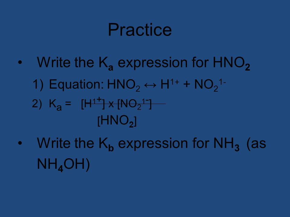 Practice Write the Ka expression for HNO2