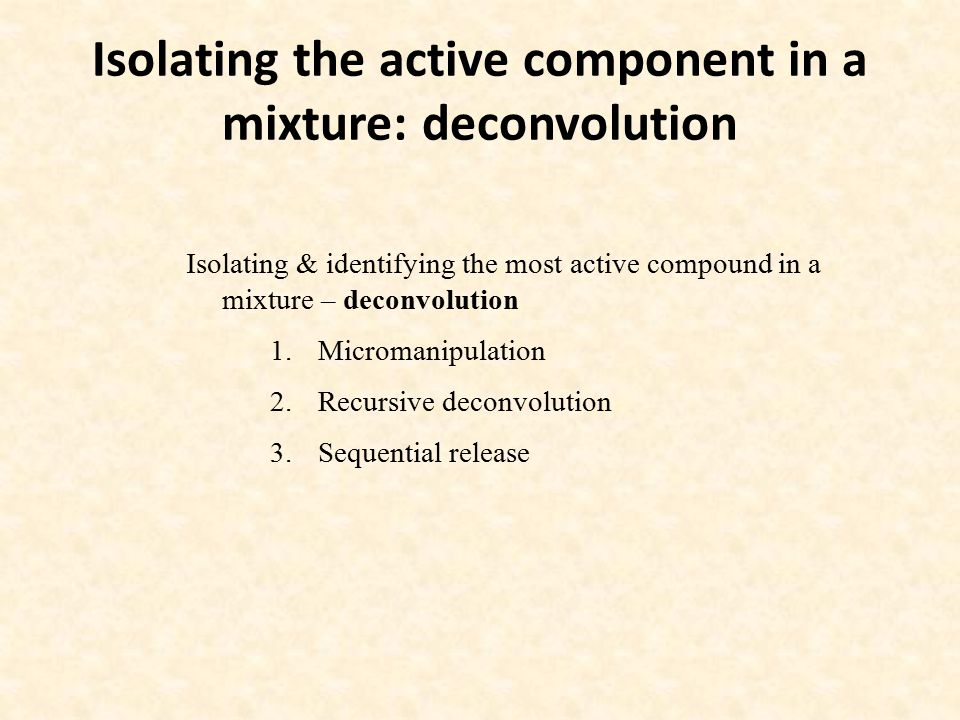 Isolating the active component in a mixture: deconvolution