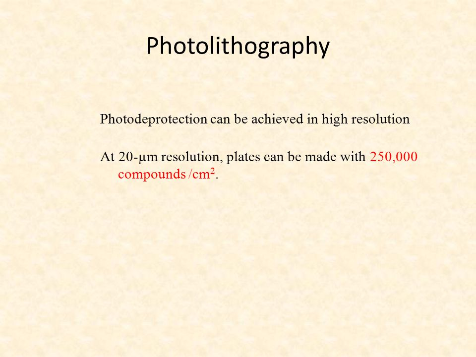 Photolithography Photodeprotection can be achieved in high resolution At 20-µm resolution, plates can be made with 250,000 compounds /cm2.