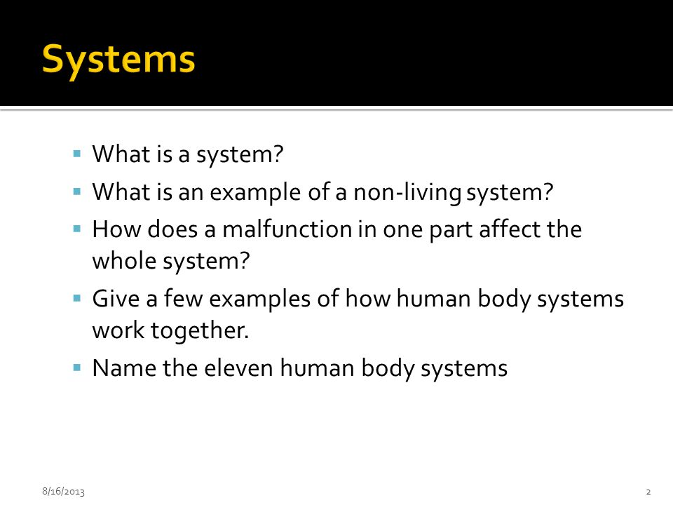 Systems What is a system What is an example of a non-living system