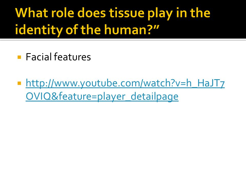 What role does tissue play in the identity of the human
