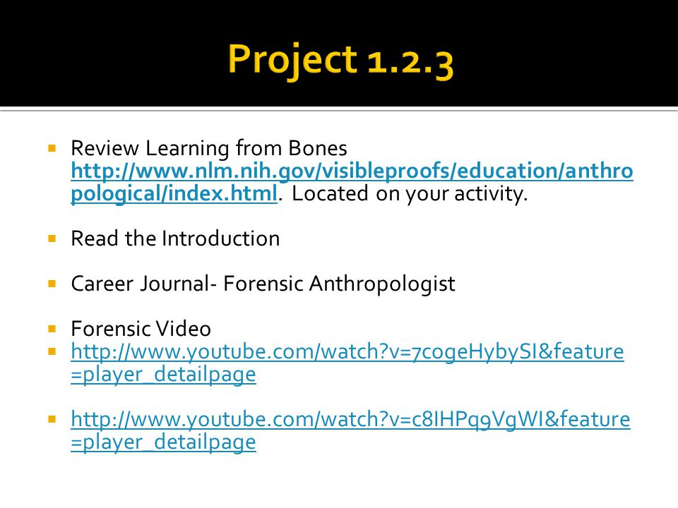 Project 1.2.3 Review Learning from Bones http://www.nlm.nih.gov/visibleproofs/education/anthropological/index.html. Located on your activity.