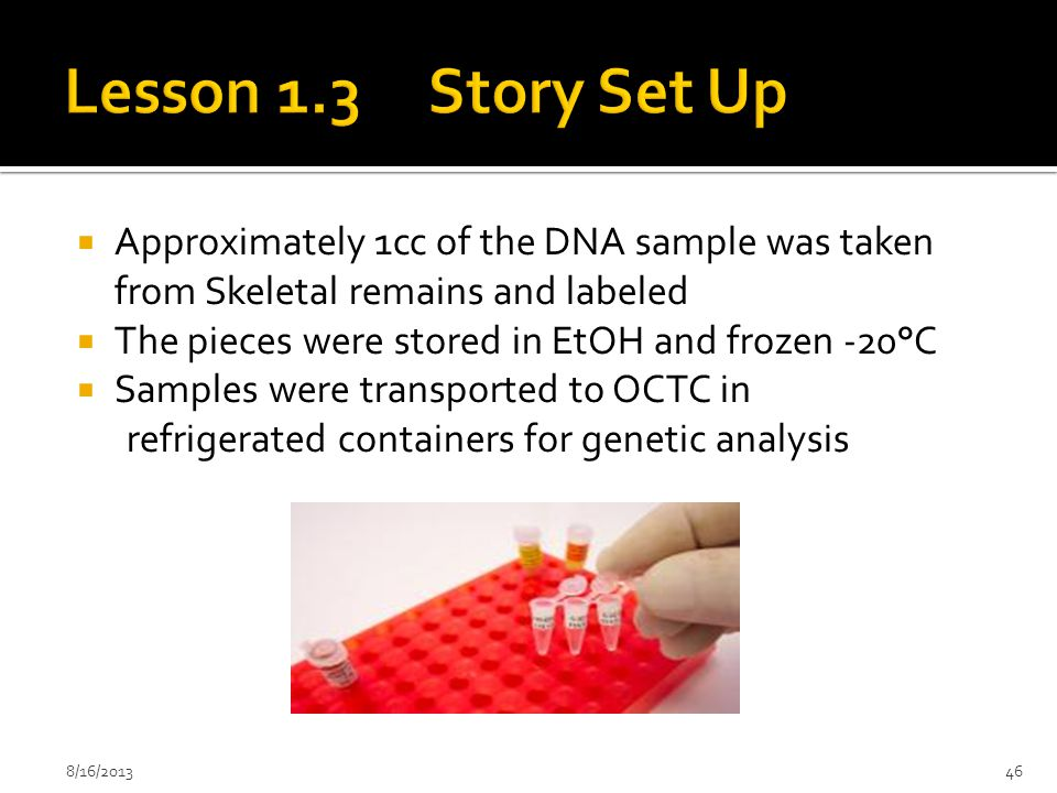 Lesson 1.3 Story Set Up Approximately 1cc of the DNA sample was taken from Skeletal remains and labeled.