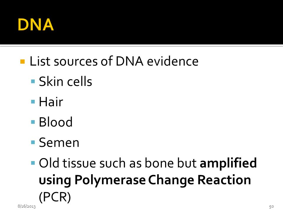 DNA List sources of DNA evidence Skin cells Hair Blood Semen