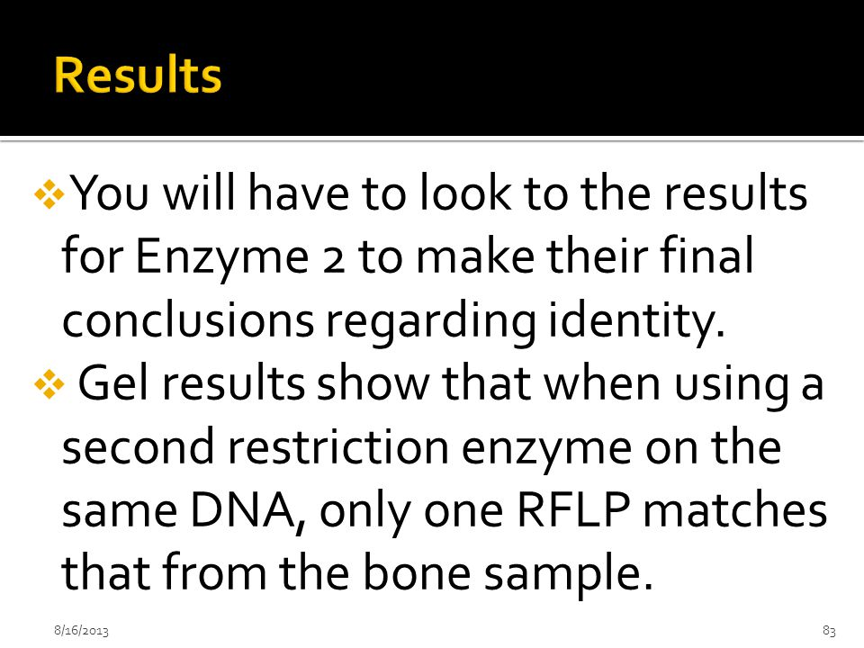 Results You will have to look to the results for Enzyme 2 to make their final conclusions regarding identity.