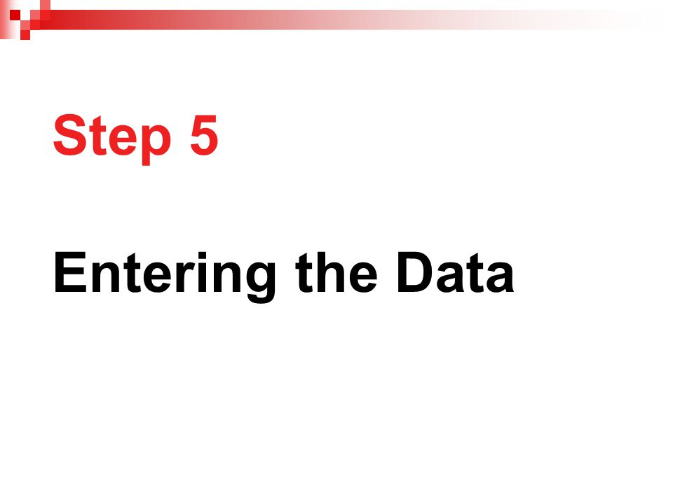 Step 5 Entering the Data