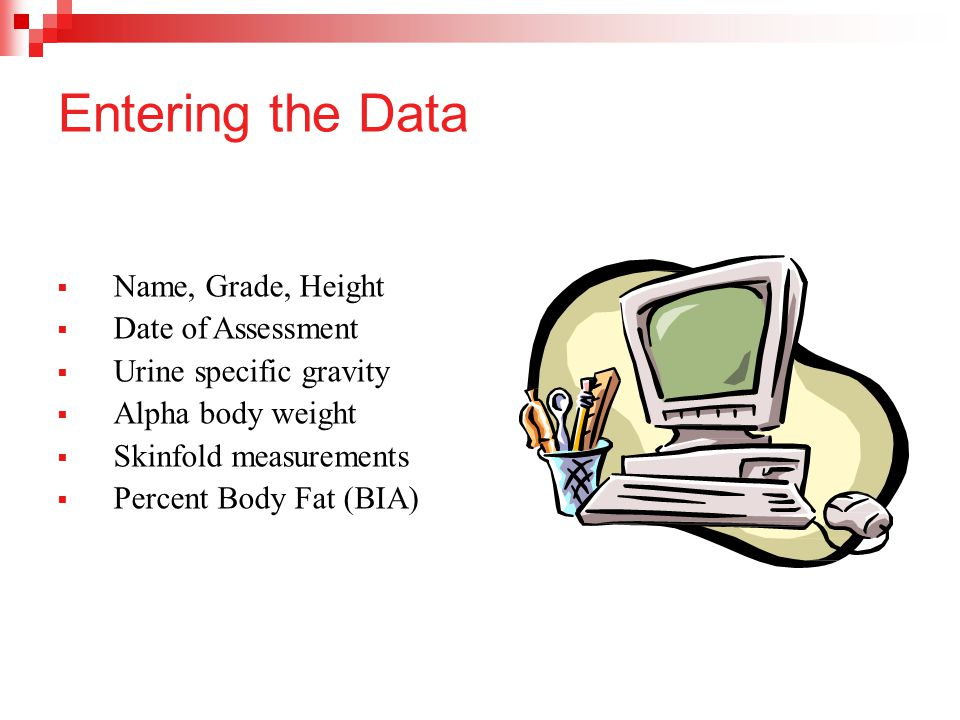 Entering the Data Name, Grade, Height Date of Assessment