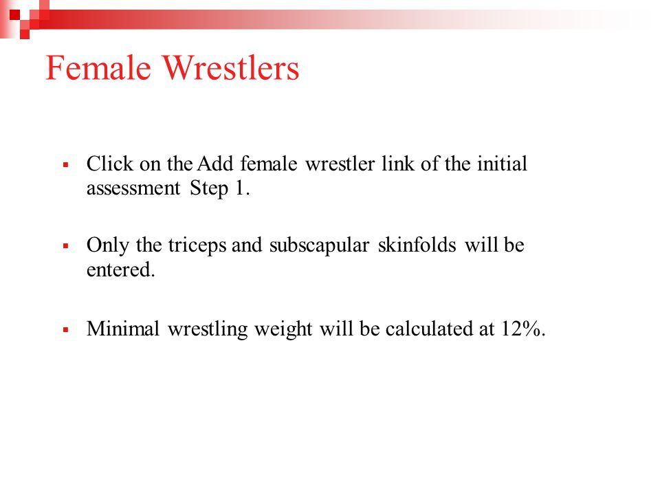 Female Wrestlers Click on the Add female wrestler link of the initial assessment Step 1. Only the triceps and subscapular skinfolds will be.