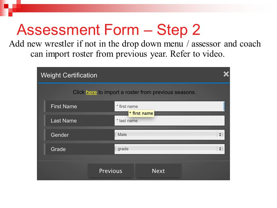Assessment Form – Step 2 Add new wrestler if not in the drop down menu / assessor and coach can import roster from previous year.