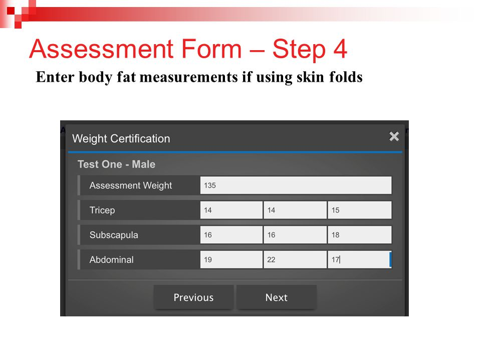 Assessment Form – Step 4 Enter body fat measurements if using skin folds
