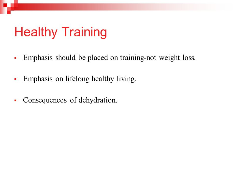 Healthy Training Emphasis should be placed on training-not weight loss. Emphasis on lifelong healthy living.