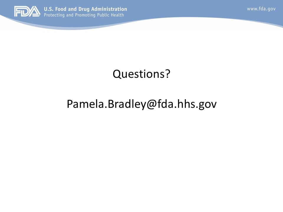 Questions Pamela.Bradley@fda.hhs.gov