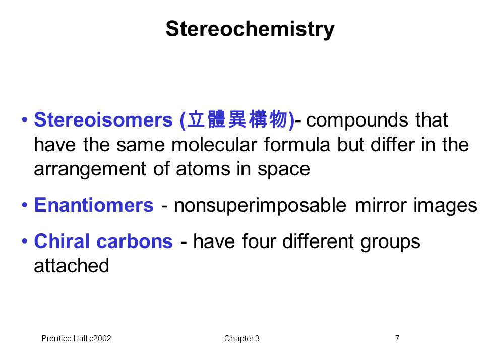 Stereochemistry Stereoisomers (立體異構物)- compounds that have the same molecular formula but differ in the arrangement of atoms in space.