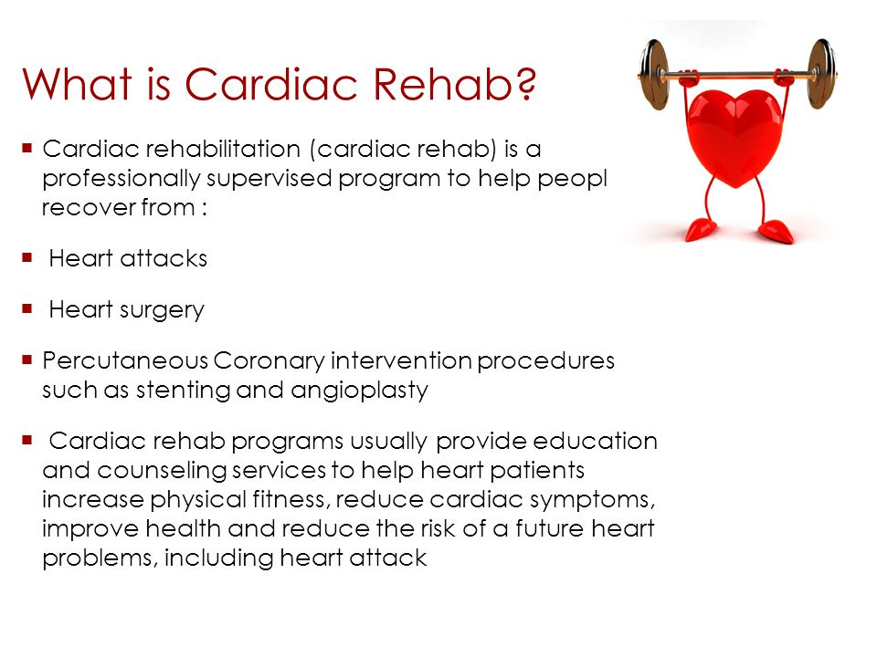 What is Cardiac Rehab Cardiac rehabilitation (cardiac rehab) is a professionally supervised program to help people recover from :