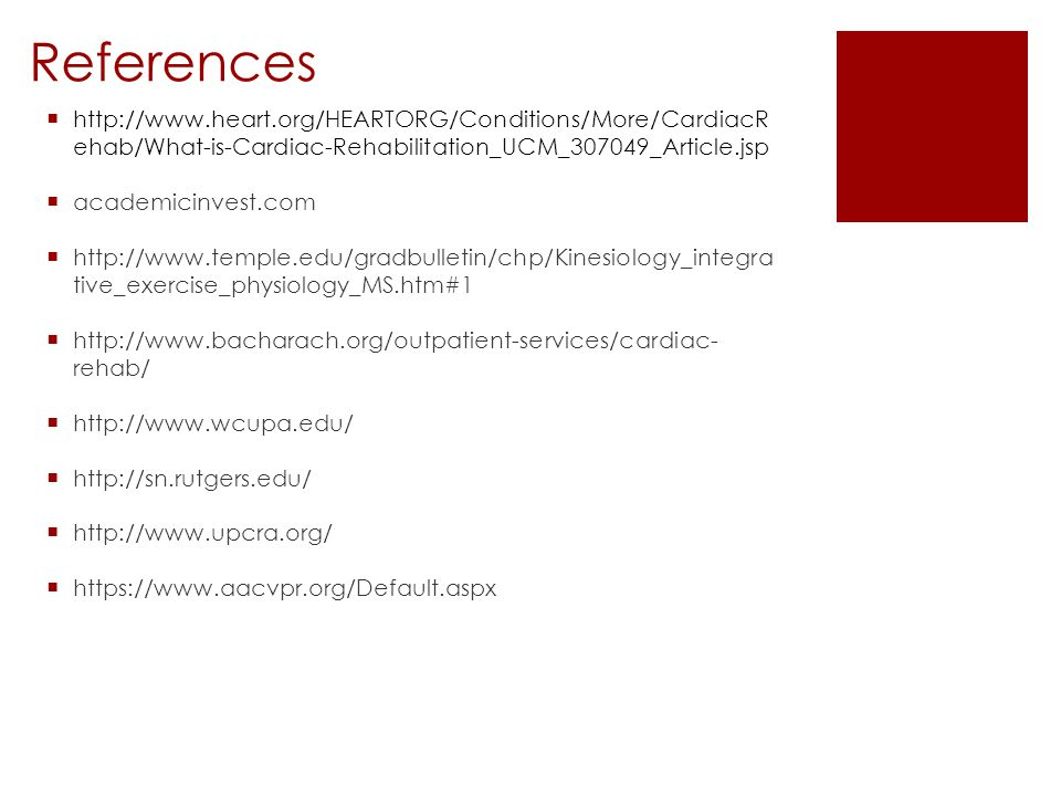 References http://www.heart.org/HEARTORG/Conditions/More/CardiacR ehab/What-is-Cardiac-Rehabilitation_UCM_307049_Article.jsp.