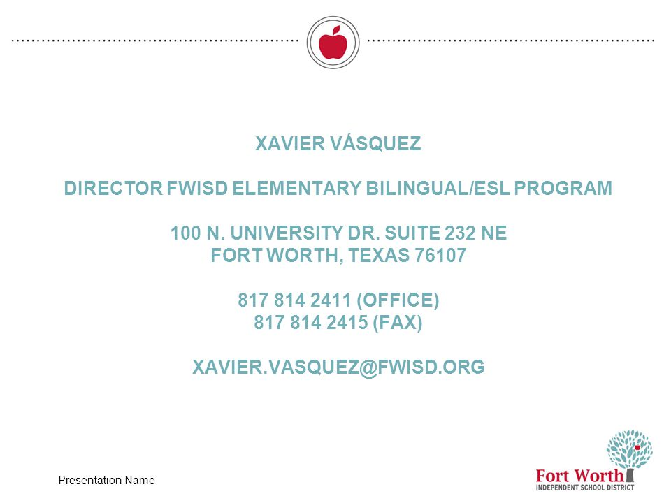 Xavier Vásquez Director FWISD Elementary Bilingual/ESL Program 100 N