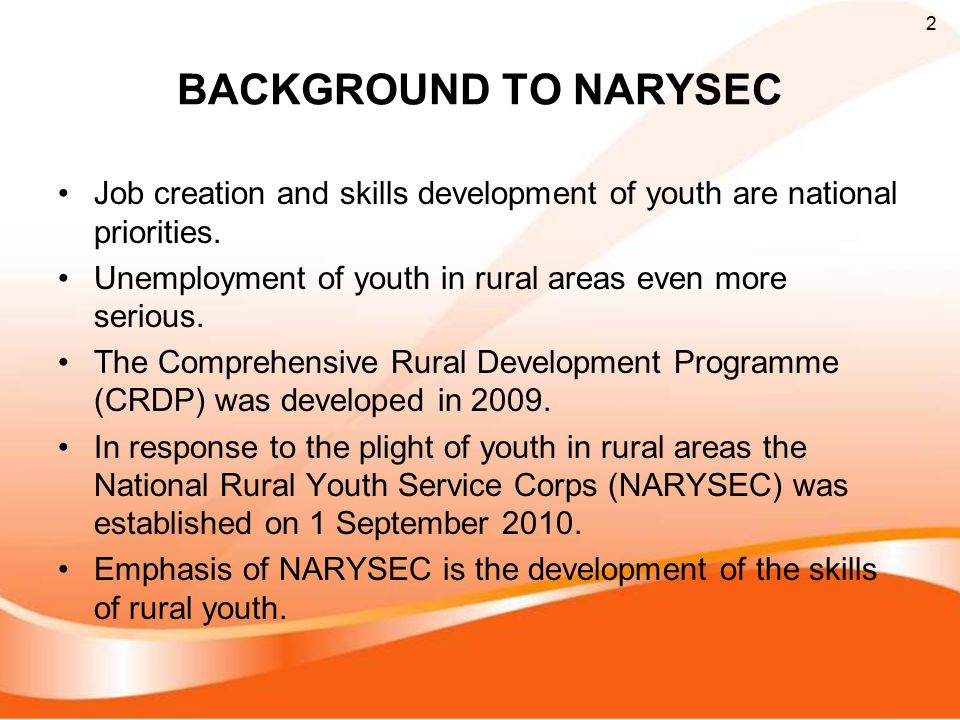 BACKGROUND TO NARYSEC Job creation and skills development of youth are national priorities. Unemployment of youth in rural areas even more serious.