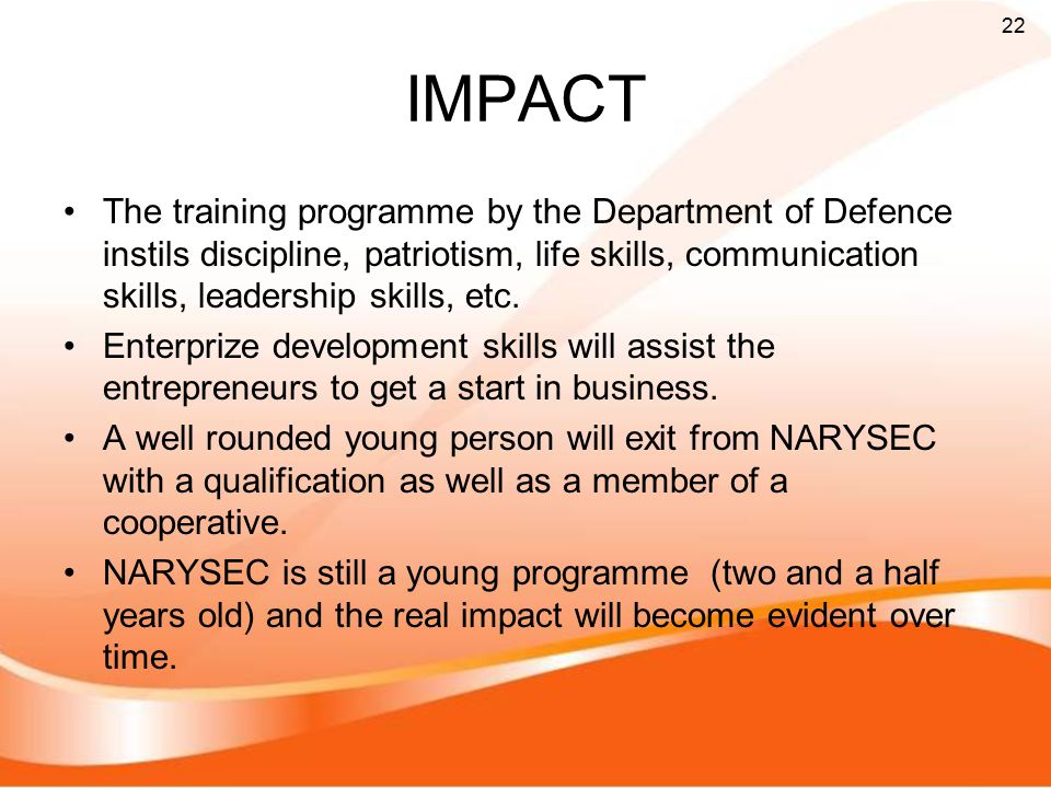 IMPACT The training programme by the Department of Defence instils discipline, patriotism, life skills, communication skills, leadership skills, etc.