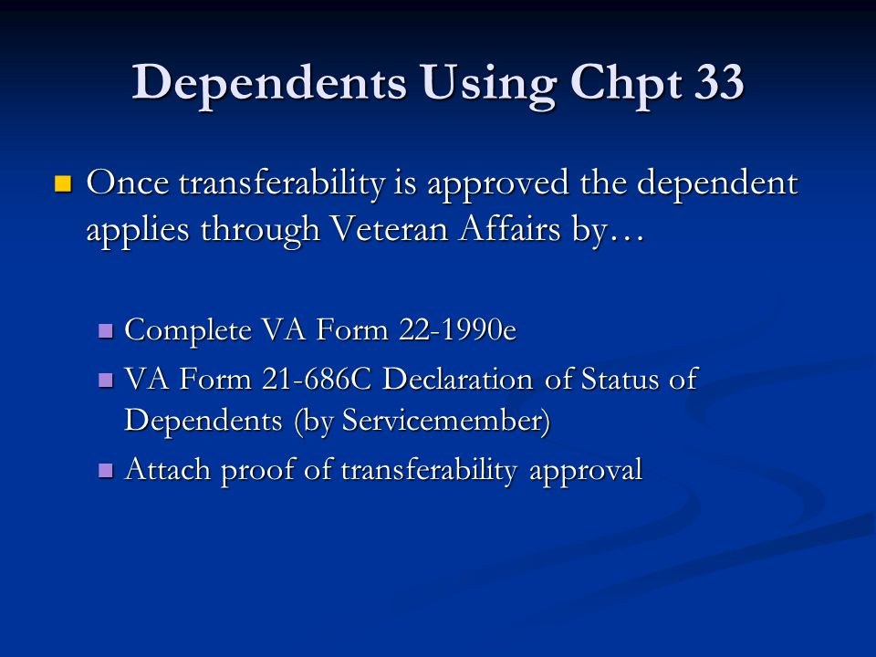 Dependents Using Chpt 33 Once transferability is approved the dependent applies through Veteran Affairs by…