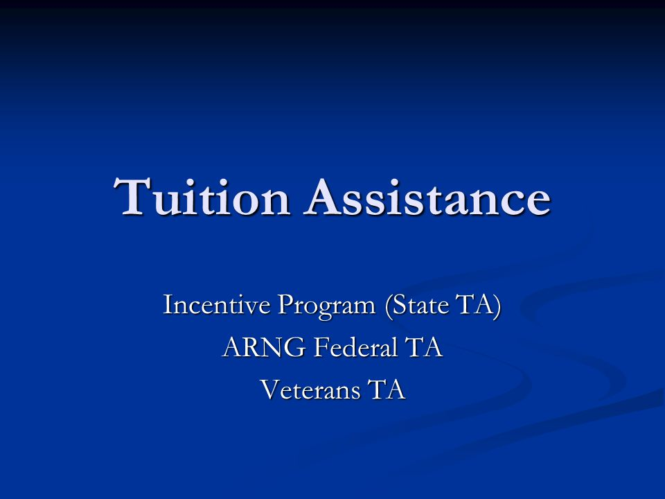 Incentive Program (State TA) ARNG Federal TA Veterans TA