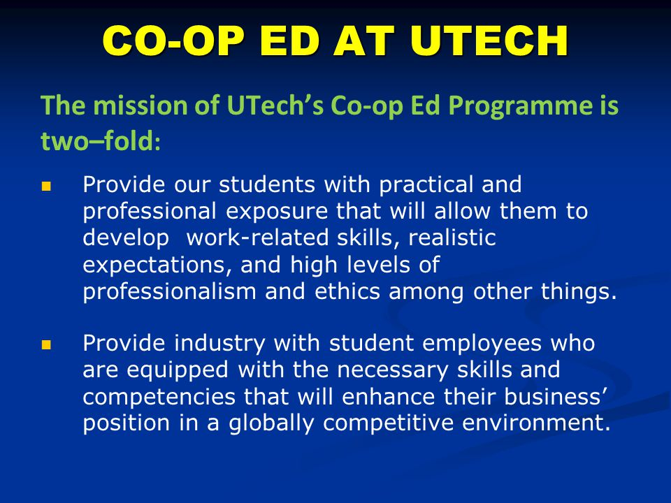 CO-OP ED AT UTECH The mission of UTech's Co-op Ed Programme is