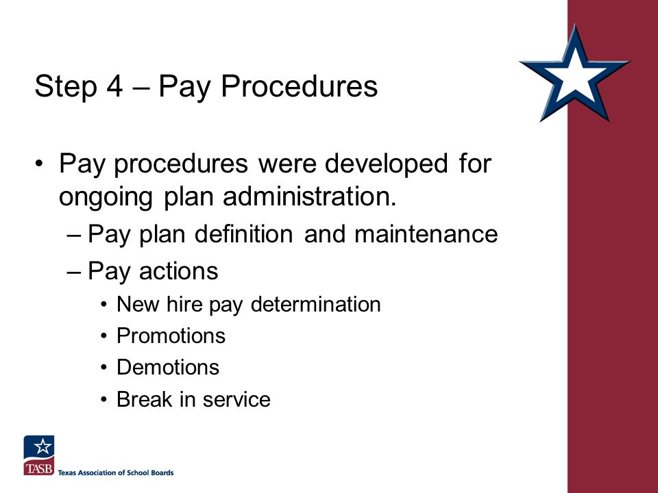 Step 4 – Pay Procedures Pay procedures were developed for ongoing plan administration. Pay plan definition and maintenance.