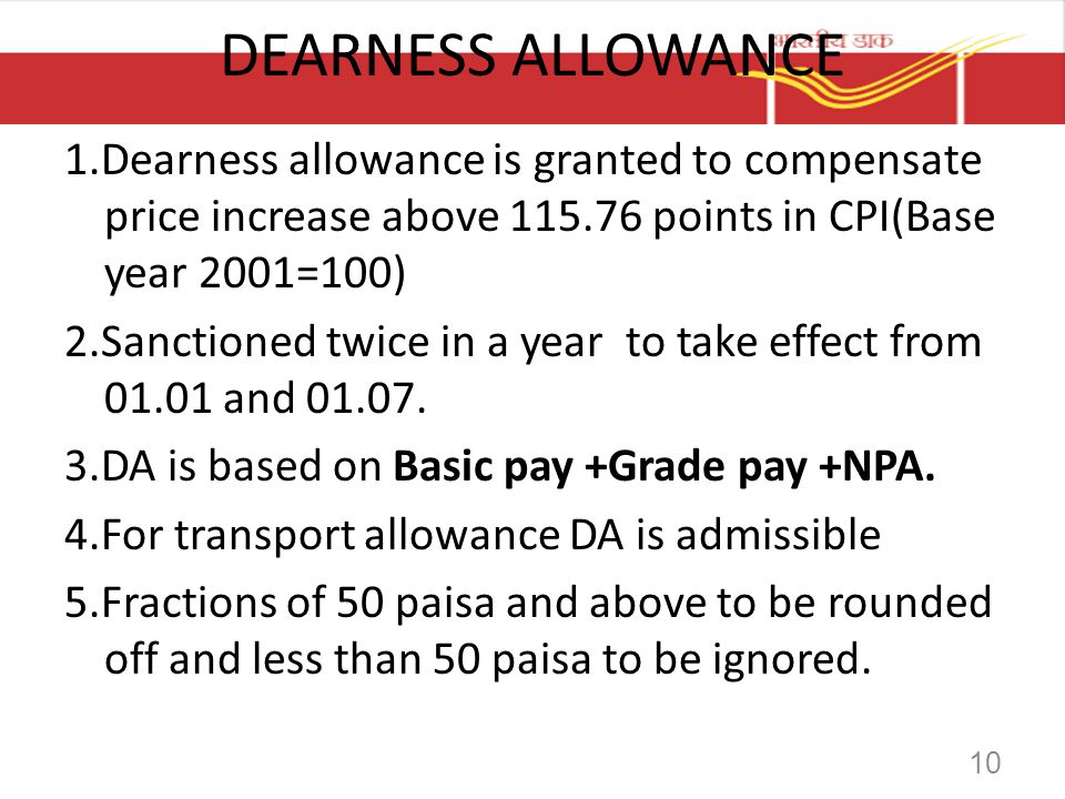 DEARNESS ALLOWANCE 1.Dearness allowance is granted to compensate price increase above 115.76 points in CPI(Base year 2001=100)