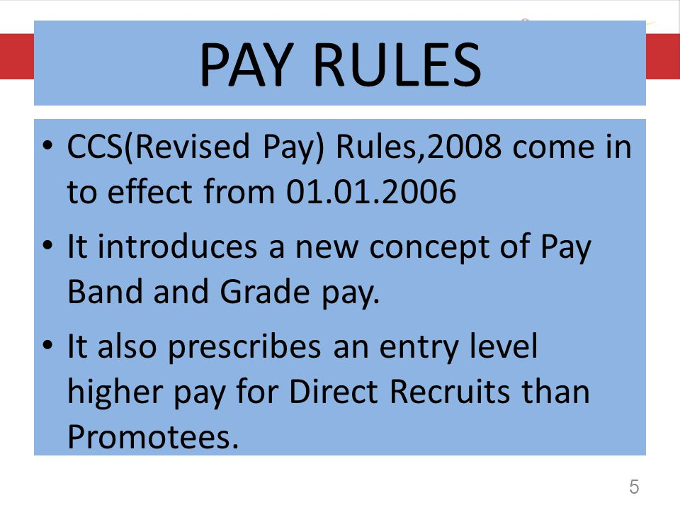 PAY RULES CCS(Revised Pay) Rules,2008 come in to effect from 01.01.2006. It introduces a new concept of Pay Band and Grade pay.