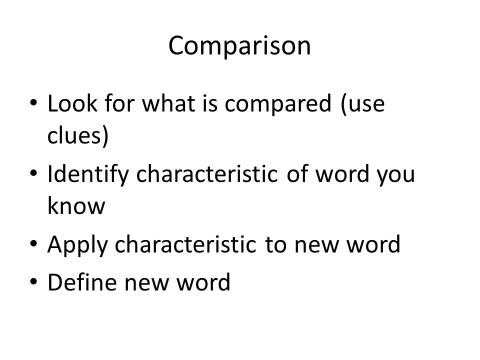 Comparison Look for what is compared (use clues)