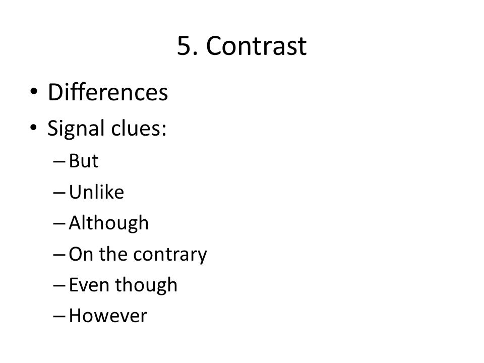 5. Contrast Differences Signal clues: But Unlike Although