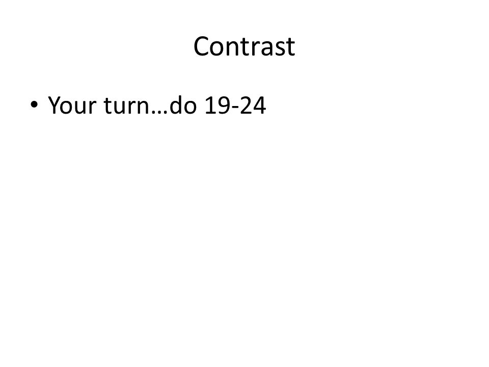 Contrast Your turn…do 19-24