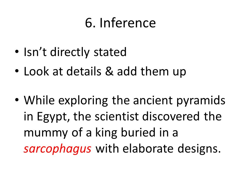 6. Inference Isn't directly stated Look at details & add them up