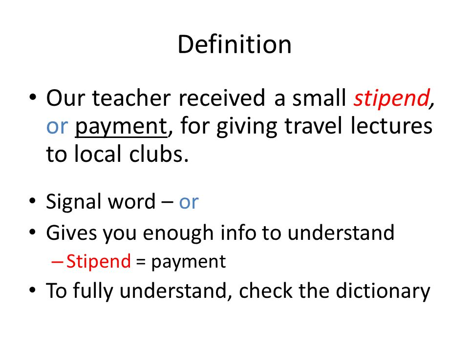 Definition Our teacher received a small stipend, or payment, for giving travel lectures to local clubs.