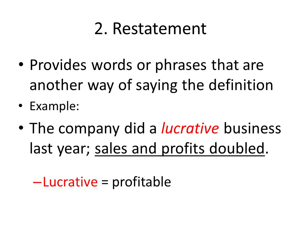 2. Restatement Provides words or phrases that are another way of saying the definition. Example: