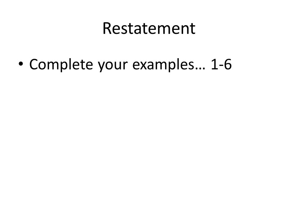 Restatement Complete your examples… 1-6