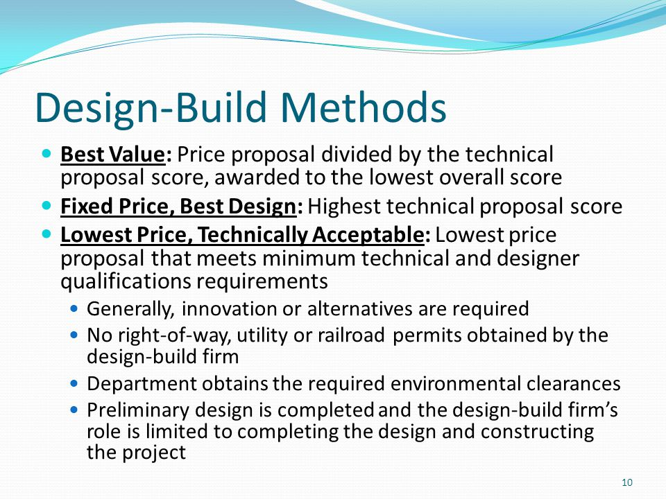 Design-Build Methods Best Value: Price proposal divided by the technical proposal score, awarded to the lowest overall score.