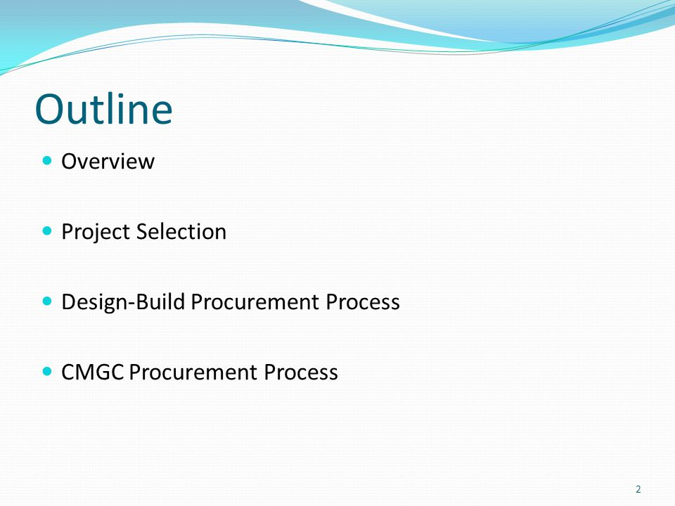 Outline Overview Project Selection Design-Build Procurement Process