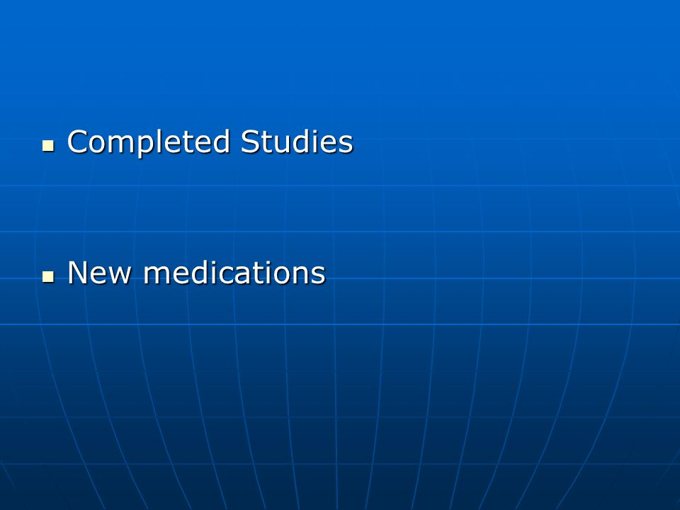 Completed Studies New medications