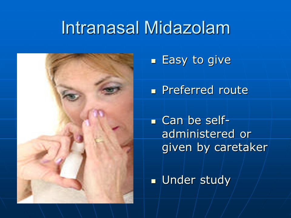 Intranasal Midazolam Easy to give Preferred route