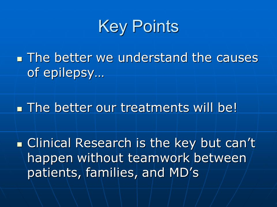 Key Points The better we understand the causes of epilepsy…