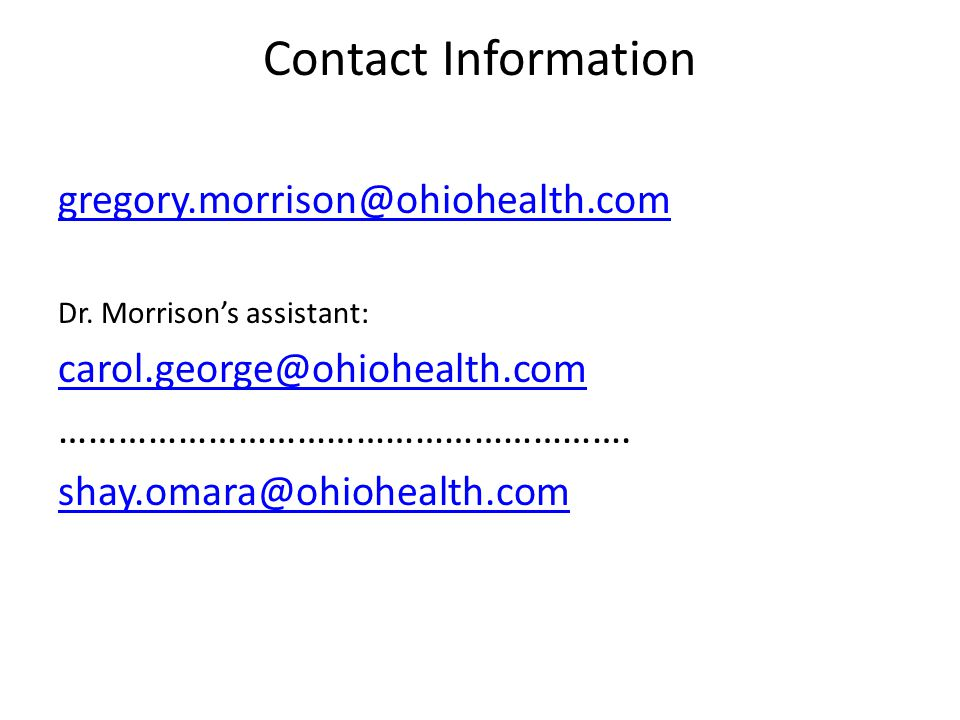Contact Information gregory.morrison@ohiohealth.com. Dr. Morrison's assistant: carol.george@ohiohealth.com.