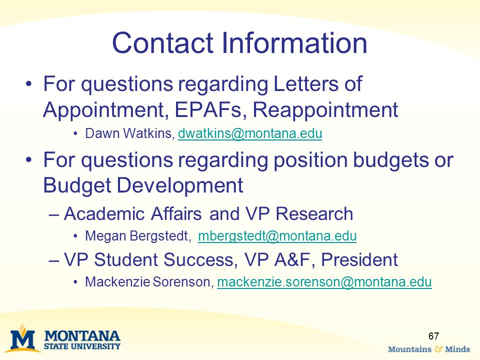 Contact Information For questions regarding Letters of Appointment, EPAFs, Reappointment. Dawn Watkins, dwatkins@montana.edu.