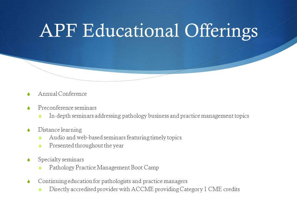 What does APF offer Pathology and practice management specific education for all levels.