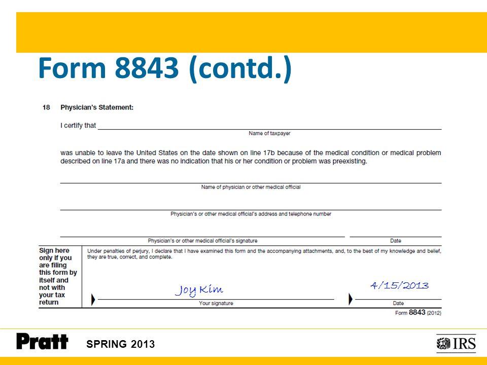 Form 8843 (contd.) 04/1 4/15/2013 Joy Kim SPRING 2013